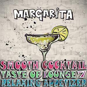Smooth Cocktail, Taste Of Lounge, Vol. 7 (Relaxing Appetizer, ChillOut Session Margarita)