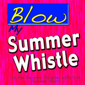 Blow My Summer Whistle (In the Summer Paradise with You)