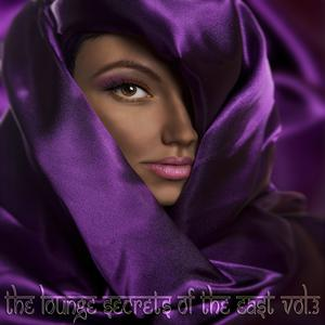 The Lounge Secrets of The East, Vol. 3 (Exotic Cafe Bar Sounds of Buddha)