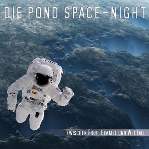 Die P O N D SPACE - Night (Zwischen Erde, Himmel und Weltall) [Live]