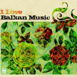 I Love Balkan Music