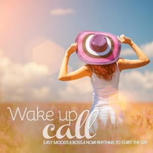 Wake Up Call (Easy Moods & Bossa Nova Rhythms to Start the Day)