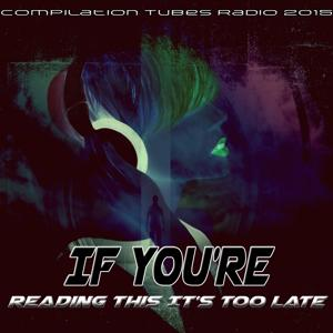If You're Reading This It's Too Late (Compilation Tubes Radio 2015)