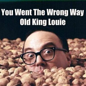 You Went the Wrong Way Old King Louie (King Louis) [feat. Allen Muddah Faddah Camp Granada Sherman]