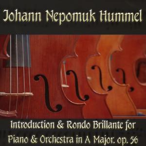 Johann Nepomuk Hummel: Introduction & Rondo Brillante for Piano & Orchestra in A Major, op. 56