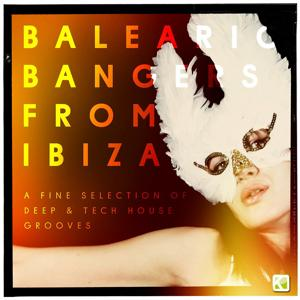 Balearic Bangers from Ibiza (A Fine Selection of Deep & Tech House Grooves)