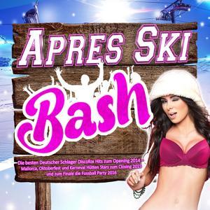 Après Ski Bash - Die besten Deutscher Schlager Discofox Hits zum Opening 2014 - (Mallorca, Oktoberfest und Karneval Hütten Stars zum Closing 2015 und zum Finale die Fussball Party 2016)