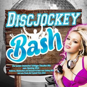 Discjockey Bash - Die besten Deutscher Schlager Discofox Hits zum Opening 2014 - (Mallorca, Oktoberfest und Karneval DJ Stars zum Closing 2015 und zum Finale die Fussball Party 2016)