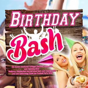Birthday Bash - Die besten Deutscher Schlager Discofox Happy Hits zum Opening 2014 - (Mallorca, Oktoberfest und Karneval Stars zum Closing 2015 und zum Geburtstag Finale die Fussball Party 2016)