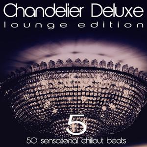 Chandelier Deluxe, Vol. 5 (Sensational Chillout Beats)