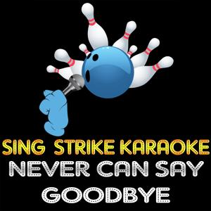 Never Can Say Goodbye (Karaoke Version) (Originally Performed By Gloria Gaynor)