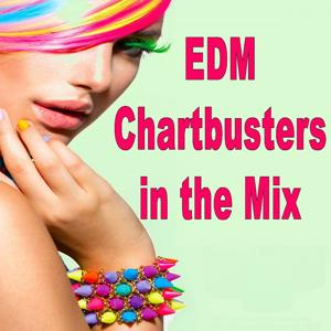 EDM Chartbusters in the Mix (The Best Electro House, Electronic Dance, EDM, Techno, House & Progressive Trance in the Mix)
