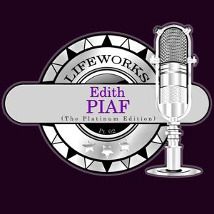 Lifeworks - Edith Piaf (The Platinum Edition) Pt. 02