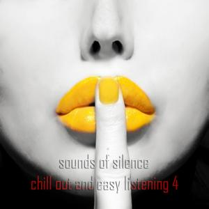 Sounds of Silence, Vol. 4 (Chill Out and Easy Listening)
