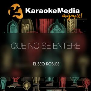 Que No Se Entere(Karaoke Version) [In The Style Of Eliseo Robles]