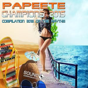 Papeete Champions: Compilation 2015 of the Rhythm (All Tracks Selected by DJ Kooker)