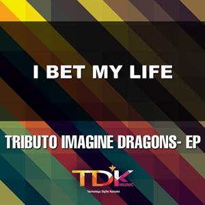 I Bet My Life(Karaoke Version) [In The Style Of Imagine Dragons]