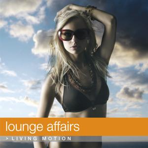 Lounge Affairs (Chill Out), Living Motion