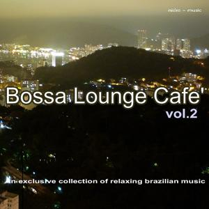 Bossa Lounge Café, Vol. 2 - An Exclusive Collection of Relaxing Brazilian Music
