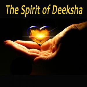 The Spirit of Deeksha (Oneness Blessing Energy Transference)