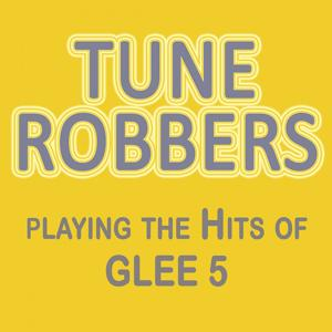 Tune Robbers Playing the Hits Out of Glee, Vol. 5