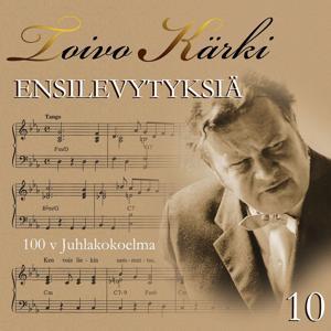 Toivo Kärki - Ensilevytyksiä 100 v juhlakokoelma 10