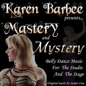 Mastery and Mystery Belly Dance Music Presented By: Karen Barbee