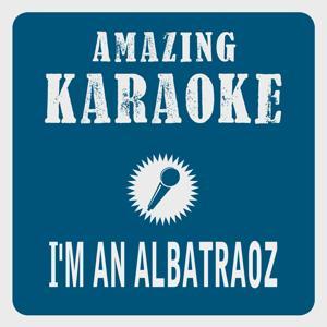 I'm an Albatraoz (Karaoke Version) (Originally Performed By AronChupa)