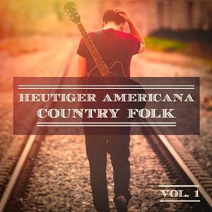 Heutiger Americana Country Folk, Vol. 1 (Der echte amerikanische Sound)
