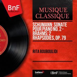 Schumann: Sonate pour piano No. 2 - Brahms: 2 Rhapsodies, Op. 79 (Mono Version)
