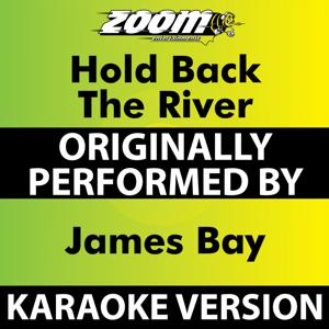 Hold Back The River (Karaoke Version) [Originally Performed By James Bay]