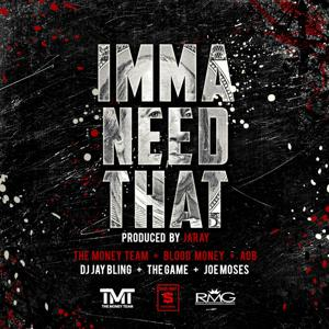 Imma Need That (feat. the Game & Joe Moses)