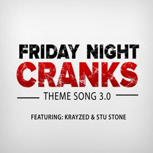 Friday Night Cranks Theme Song 3.0 (feat. Krayzed & Stu Stone)