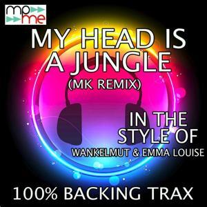 My Head Is A Jungle (MK Remix) (Originally Performed by Wankelmut & Emma Louise) [Karaoke Versions]