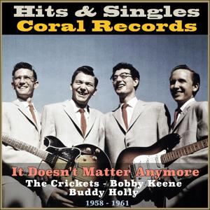 It Doesn't Matter Anymore (Hits & Singles Coral Records 1958 - 1961)
