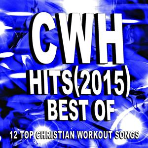 CWH - Best of Hits (2015) - 12 Top Christian Workout Songs