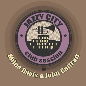 Jazzy City - Club Session by Miles Davis & John Coltrane