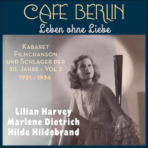 Leben ohne Liebe (Kabaret, Filmchanson und Schlager der dreißiger Jahre, Vol. 2 1931 - 1934)