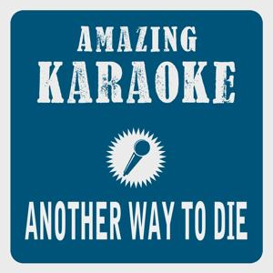 Another Way to Die (Karaoke Version) (Originally Performed By Alicia Keys & Jack White)