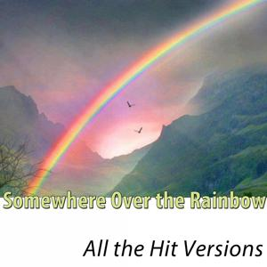 Over the Rainbow (All the Hit Versions - Remastered)