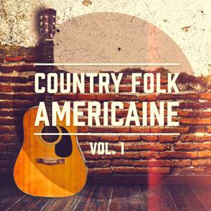 Country Folk américaine, Vol. 1 (Une sélection du meilleur de la musique Folk et Americana)