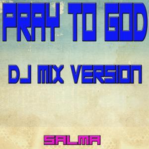 Pray to God (DJ Mix Version)