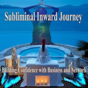 Building Confidence with Business and Network Subliminal Inward Journey
