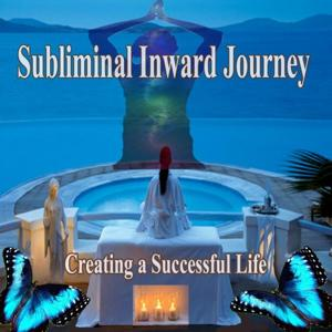 Creating a Successful Life Subliminal Inward Journey