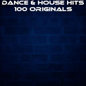 Dance & House Hits: 100 Originals (Top 100 Hits Now House Elctro EDM Minimal Progressive Extended Tracks for DJs and Live Set)