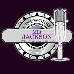 Lifeworks - Milt Jackson (The Platinum Edition)