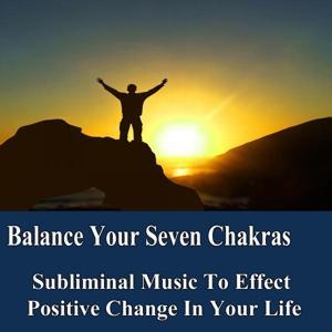 Balance Your Seven Chakras Manifest Your Desires Subliminal Music Foundation for Change
