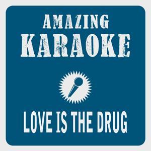 Love Is the Drug (Karaoke Version) (Originally Performed By Roxy Music)