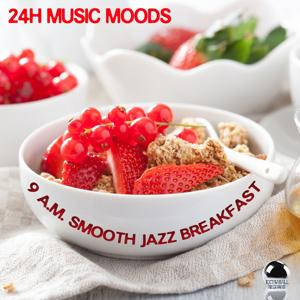 24H Music Moods: 9 A.M. Smooth Jazz Breakfast