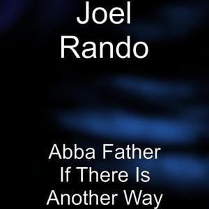 Abba Father If There Is Another Way